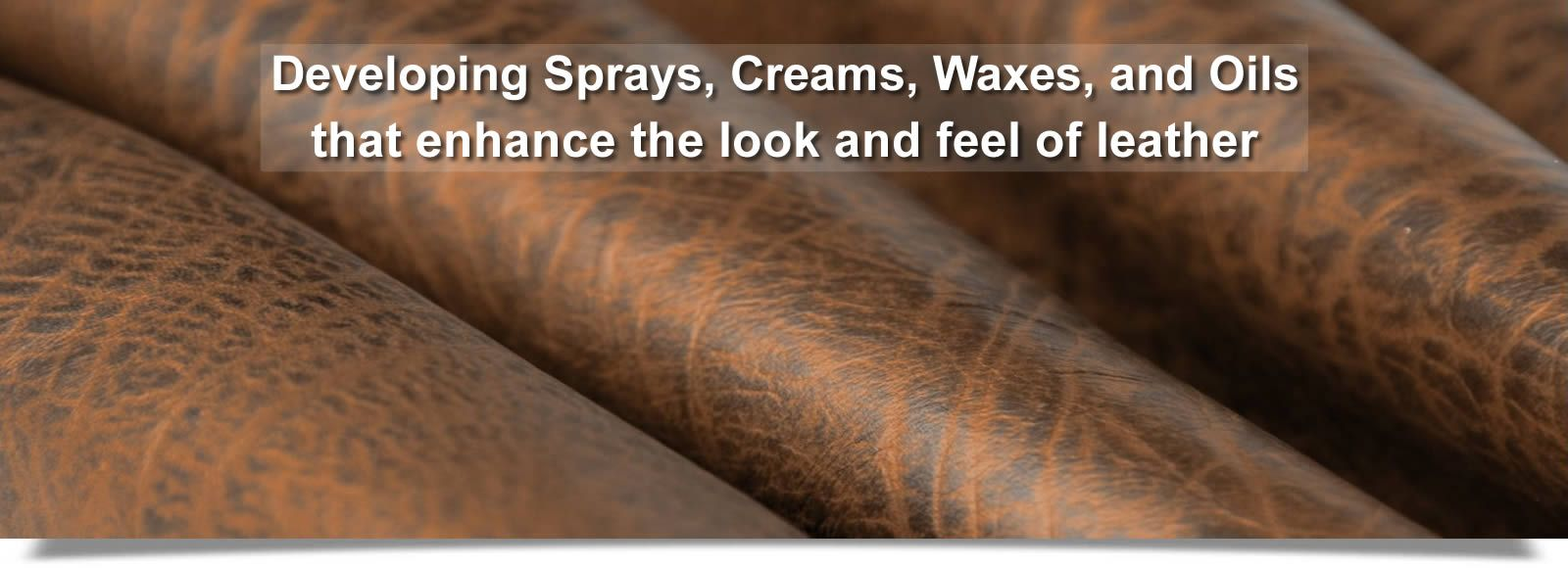 Prime Leather Finishes develops sprays, creams, waxes and oils that enhance the look and feel of leather