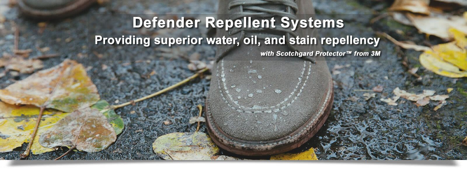 Our Defender Repellent Systems provides superior water, oil, and stain repellency for shoes, boots, and more